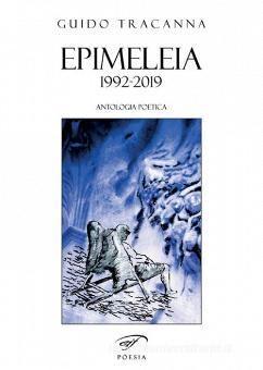 Epimeleia… 1992-2019. Antologia poetica di Guido Tracanna