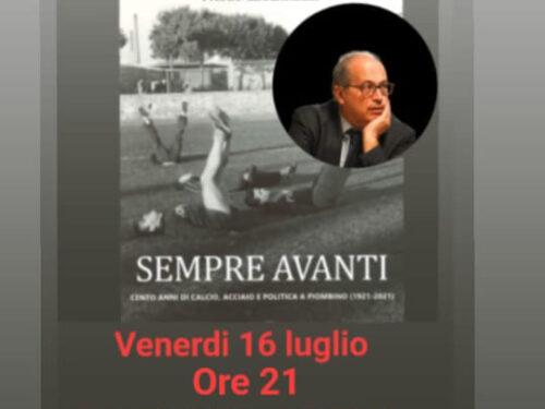 16 luglio Librerie.coop Paolo Ceccarelli e Stefano Tamburini presentano Sempre Avanti/cento anni di calcio, politica e industria a Comune di Piombino.