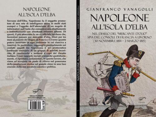 IN LIBRERIA – Napoleone all'Isola d'Elba. Nel diario del «mercante d'olio» spia del console di Francia a Livorno (30 novembre 1814-2 marzo 1815)