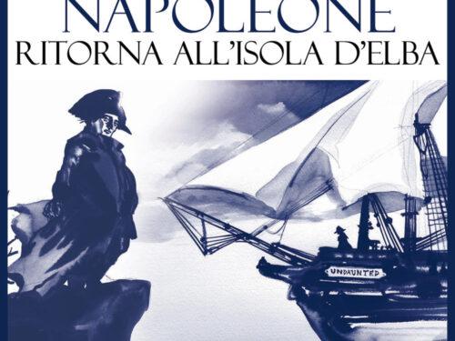 Enrico Guerrini e Roberto Mosi, Ogni anno Napoleone ritorna all'isola d'Elba. E BOOK – Prezzo: 3,99 € – 9788876068638 –